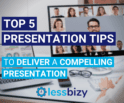 Top 5 Presentation Tips to Deliver a Compelling Presentation